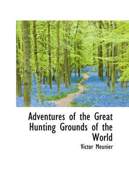 Adventures of the Great Hunting Grounds of the World