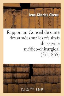 Rapport au Conseil de Sante des Armees Sur les Résultats du Service Medico-Chirurgical aux