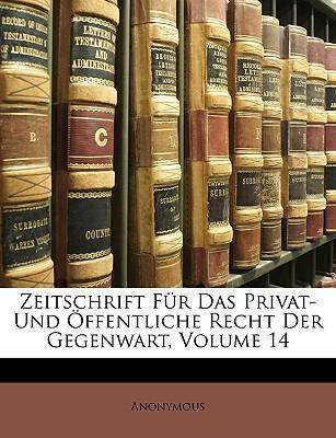 Zeitschrift Fr Das Privat- Und Ffentliche Recht Der Gegenwart, Volume 14