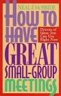 How to Have Great Small-Group Meetings