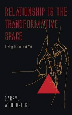 Relationship Is the Transformative Space