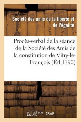 Proces-Verbal de la Seance de la Societe des Amis de la Constitution de Vitry-le-François