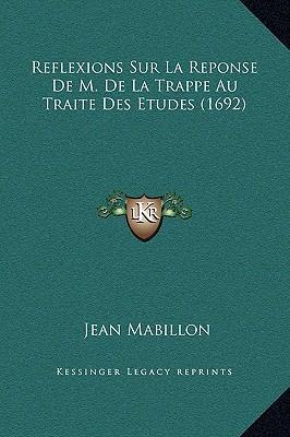 Reflexions Sur La Reponse de M. de La Trappe Au Traite Des Etudes (1692)
