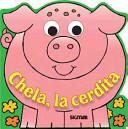 Chela, la cerdita/ Chela, the pig