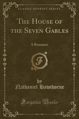 The House of the Seven Gables (Classic Reprint)