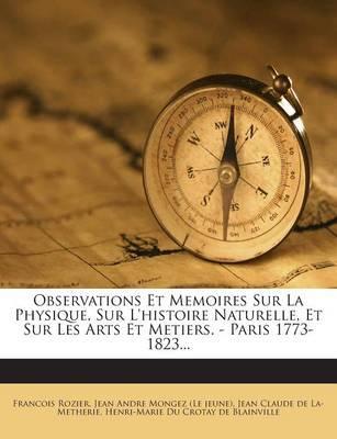 Observations Et Memoires Sur La Physique, Sur L'Histoire Naturelle, Et Sur Les Arts Et Metiers. - Paris 1773-1823...