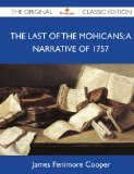 The Last of the Mohicans; A Narrative of 1757 - The Original Classic Edition