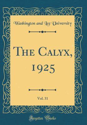 The Calyx, 1925, Vol. 31 (Classic Reprint)