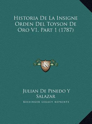 Historia de La Insigne Orden del Toyson de Oro V1, Part 1 (1787)