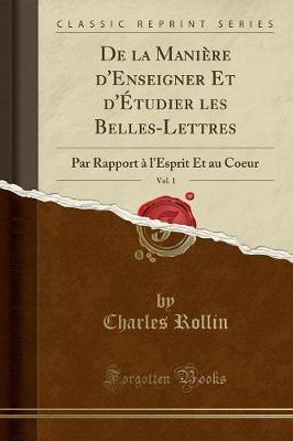 De la Manière d'Enseigner Et d'Étudier les Belles-Lettres, Vol. 1