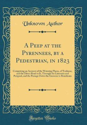 A Peep at the Pyrennees, by a Pedestrian, in 1823
