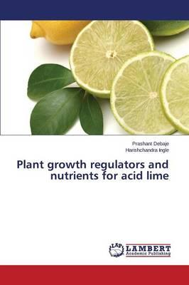 Plant growth regulators and nutrients for acid lime