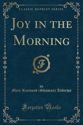 Joy in the Morning (Classic Reprint)