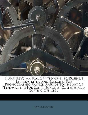 Humphrey's Manual of Type-Writing, Business Letter-Writer, and Exercises for Phonographic Pratice