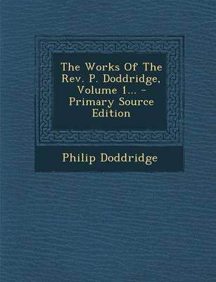 The Works of the REV. P. Doddridge, Volume 1...