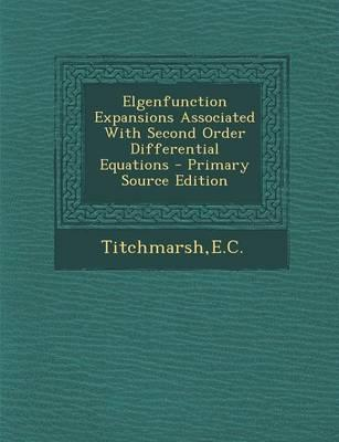 Elgenfunction Expansions Associated with Second Order Differential Equations - Primary Source Edition