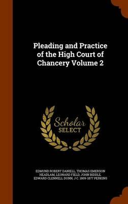 Pleading and Practice of the High Court of Chancery Volume 2