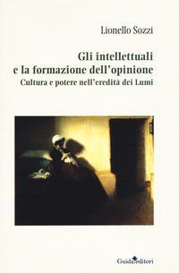 Gli intellettuali e la formazione dell'opinione. Cultura e potere nell'eredità dei Lumi