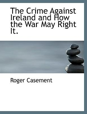 The Crime Against Ireland and How the War May Right It