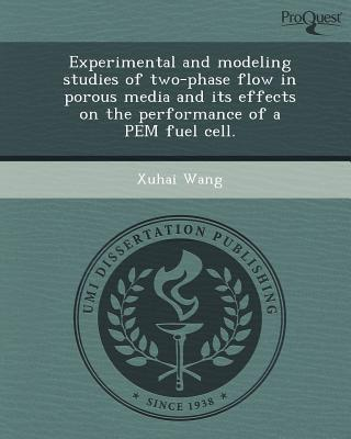 Experimental and Modeling Studies of Two-Phase Flow in Porous Media and Its Effects on the Performance of a Pem Fuel Cell
