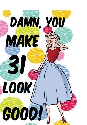 Damn, You Make 31 Look Good! for Women Journal