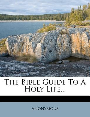 The Bible Guide to a Holy Life...