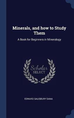 Minerals, and How to Study Them