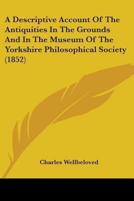 A Descriptive Account of the Antiquities in the Grounds and in the Museum of the Yorkshire Philosophical Society