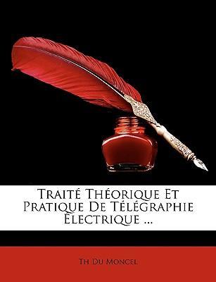 Trait Thorique Et Pratique de Tlgraphie Lectrique