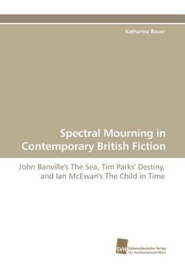 Spectral Mourning in Contemporary British Fiction