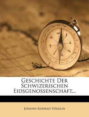 Geschichte der Schwizerischen Eidsgenossenschaft, Erster Band, 1855