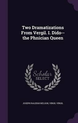 Two Dramatizations from Vergil. I. Dido--The Phnician Queen