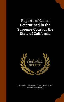 Reports of Cases Determined in the Supreme Court of the State of California