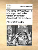The Vicar of Wakefield, a Tale Supposed to Be Written by Himself. Accentuirt Von J. Ebers.