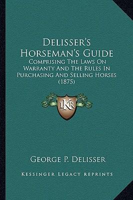 Delisser's Horseman's Guide Delisser's Horseman's Guide