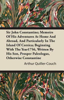 Sir John Constantine; Memoirs of His Adventures at Home and Abroad, and Particularly in the Island of Corsica; Beginning with the Year1756, Written by His Son, Prosper Paleologus, Otherwise Constantine