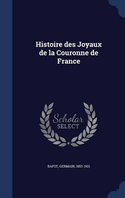 Histoire Des Joyaux de La Couronne de France
