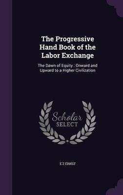 The Progressive Hand Book of the Labor Exchange