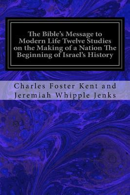 The Bible's Message to Modern Life Twelve Studies on the Making of a Nation the Beginning of Israel's History