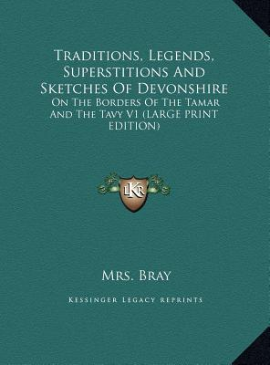 Traditions, Legends, Superstitions And Sketches Of Devonshire