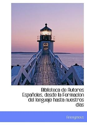 Biblioteca de Autores Espa Oles, Desde La Formacion del Lenguaje Hasta Nuestros Dias