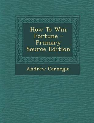 How to Win Fortune - Primary Source Edition