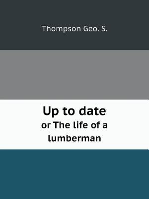 Up to Date or the Life of a Lumberman