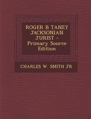 Roger B Taney Jacksonian Jurist
