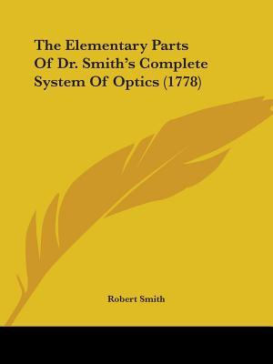 The Elementary Parts of Dr. Smith's Complete System of Optics (1778)