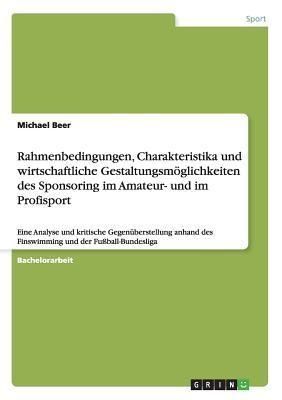 Rahmenbedingungen, Charakteristika und wirtschaftliche Gestaltungsmöglichkeiten des Sponsoring im Amateur- und im Profisport