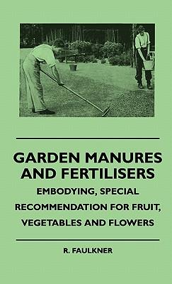 Garden Manures And Fertilisers - Embodying, Special Recommendation For Fruit, Vegetables And Flowers
