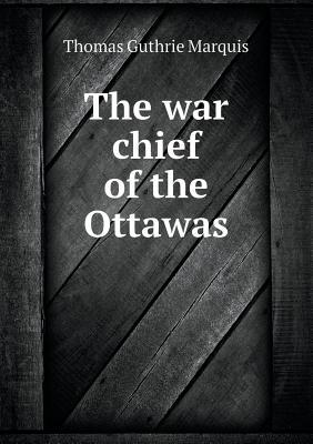The War Chief of the Ottawas