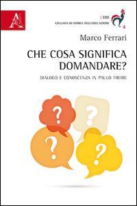 Che cosa significa domandare? Dialogo e conoscenza in Paulo Freire