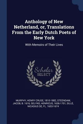 Anthology of New Netherland, Or, Translations from the Early Dutch Poets of New York